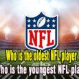 Who is the oldest NFL player coastalfloridasportspark