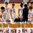 how to use timeouts in basketball coastalfloridasportspark